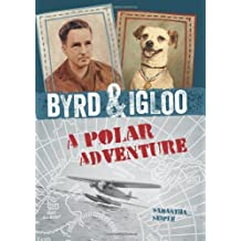 Byrd & Igloo: An Arctic Adventure by Samantha Seiple (October 01,2013)