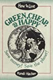 img - for How to Live Green, Cheap, and Happy: Save Money! Save the Planet! by Randi Hacker (1994-12-01) book / textbook / text book
