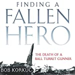 Finding a Fallen Hero: The Death of a Ball Turret Gunner | Bob Korkuc