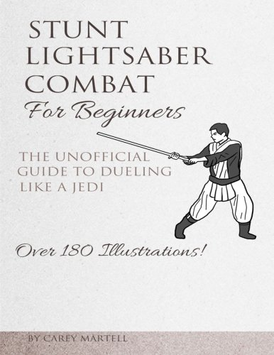 Stunt Lightsaber Combat For Beginners: The Unofficial Guide to Dueling Like a Jedi