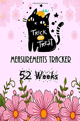 Measurements Tracker 52 Weeks: Measurements /Weight Training, Log Tracker-Health, Fitness & Dieting- Traveler's Notebook, 6x9 inches-Paperback
