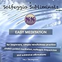 Easy Meditation for Beginners, Simple Mindfulness Practice: Chakra Guided Meditation, Solfeggio Frequencies & Subliminal Affirmations - Solfeggio Subliminals Audiobook by  Solfeggio Subliminals Narrated by Kev Thompson
