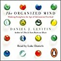 The Organized Mind: Thinking Straight in the Age of Information Overload Audiobook by Daniel Levitin Narrated by Luke Daniels