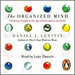 The Organized Mind: Thinking Straight in the Age of Information Overload | Daniel Levitin