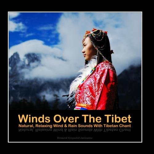 Winds Over The Tibet - Natural, Relaxing Wind & Rain Sounds With Tibetan Chant by Binaural (Tibet Visions)