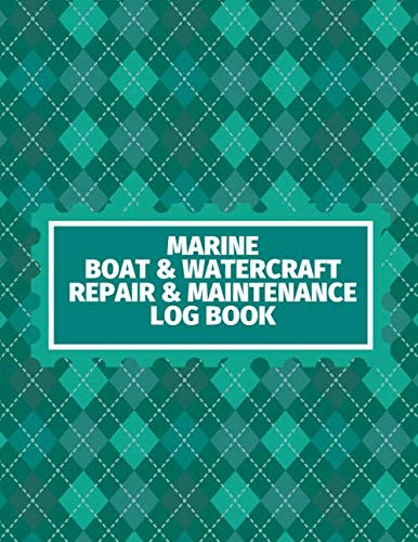 """Marine Boat & Watercraft Repair & Maintenance Log Book: Ship Vessel Routine Inspection Checklist, Safety Guide Check, Technical Operating Management ... 8.5""""x11"""" 120 pages (Ship Maintenance Logbook)"""