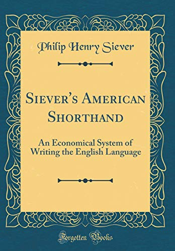 Siever's American Shorthand: An Economical System of Writing the English Language (Classic Reprint) by Forgotten Books