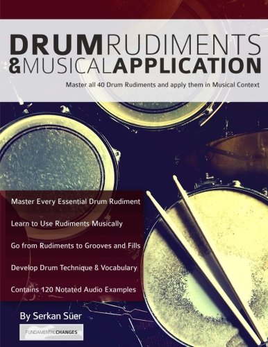 Drum Rudiments & Musical Application: Master all 40 Drum Rudiments and Apply them in Musical Context PDF