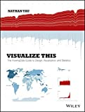 Visualize This: The Flowingdata Guide to Design, Visualization and Statistics