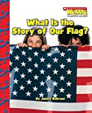 What Is the Story of Our Flag? (Scholastic News Nonfiction Readers: American Symbols)