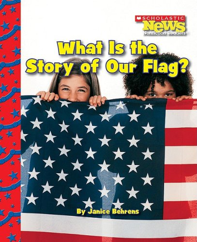 What Is The Story Of Our Flag   Scholastic News Nonfiction Readers  American Symbols
