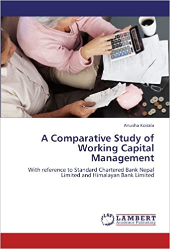 Book A Comparative Study of Working Capital Management: With reference to Standard Chartered Bank Nepal Limited and Himalayan Bank Limited