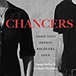 Chancers: Addiction, Prison, Recovery, Love: One Couple's Memoir | Susan Stellin,Graham MacIndoe