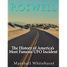 Roswell: The History of America's Most Famous UFO Incident