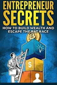 Entrepreneur Secrets: How to Build Wealth and Escape the Rat Race by CreateSpace Independent Publishing Platform