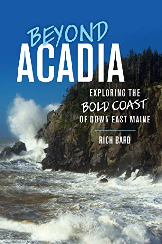 Beyond Acadia: Exploring the Bold Coast of Down East Maine (Shopping-maine)