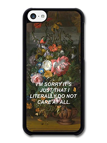 I'm Sorry I Literally Do Not Care on Floral Painting Aesthetic case for iPhone 5C