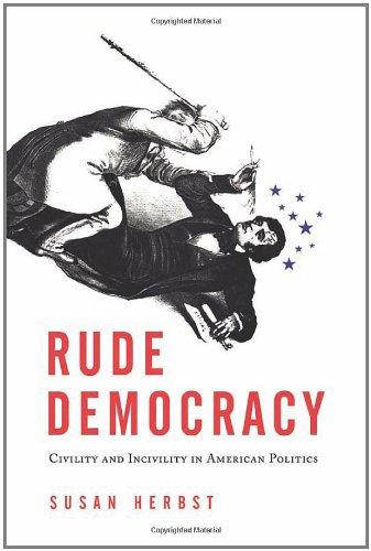 Read Online Rude Democracy: Civility and Incivility in American Politics pdf epub