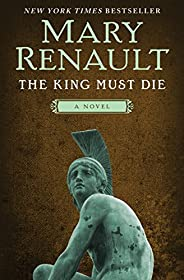 The King Must Die: A Novel