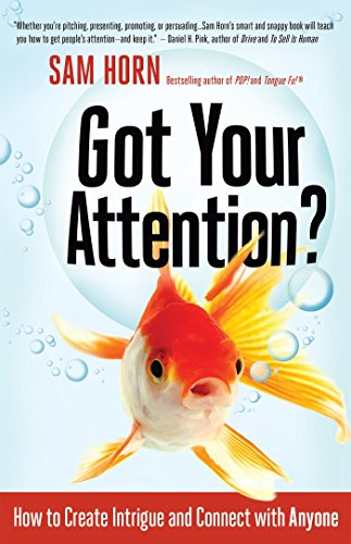 (Got Your Attention?: How to Create Intrigue and Connect with Anyone)