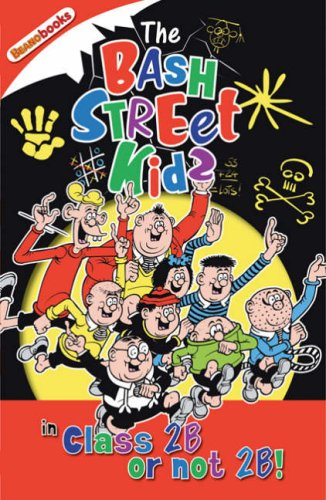 The Bash Street Kids: Class 2B or Not 2B! (Beano Books): Class 2B or Not 2B! (Beano Books)
