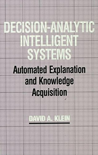 Decision-Analytic Intelligent Systems: Automated Explanation and Knowledge Acquisition