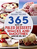 Paleo Diet: 365 Days of Paleo Desserts, Snacks and Smoothies: Paleo, Keto, Cakes, Cookies,  Low Carb, Muffins, Smoothies, Baking, Desserts, Snacks, Pastry, Recipes for Weight Loss, Cleanse