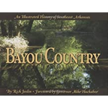 Bayou Country: An Illustrated History of Southeast Arkansas