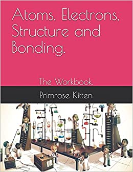 Atoms, Electrons, Structure and Bonding : The Workbook : Primrose
