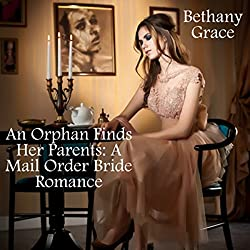 An Orphan Finds Her Parents: A Mail Order Bride Romance