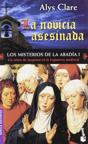 Los Misterios De La Abadia I. La Novicia Asesinada (Novela Historica) (Spanish Edition)