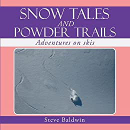 SNOW TALES AND POWDER TRAILS: Adventures on skis