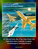 Cold War in South Florida Historic Resource Study - CIA, Cuba and Castro, Bay of Pigs, Cuban Missile Crisis, Radio Marti, Arbenz, Guatemala, Everglades, Counterinsurgency Technology Research