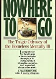 img - for Nowhere to Go: The Tragic Odyssey of the Homeless Mentally Ill book / textbook / text book