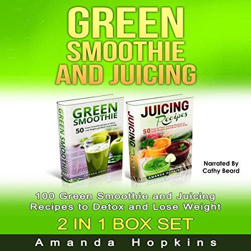 Green Smoothie and Juicing Box Set: 100 Green Smoothie and Juicing Recipes to Detox and Lose Weight by Amanda Hopkins