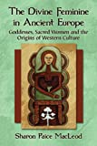 The Divine Feminine in Ancient Europe, Sharon Paice MacLeod, 0786471387