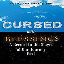 Cursed with Blessings: A Record in the Stages of Our Journey: Part 1 Audiobook by Kendall Clark Thomas Jackson Narrated by Todd Waites