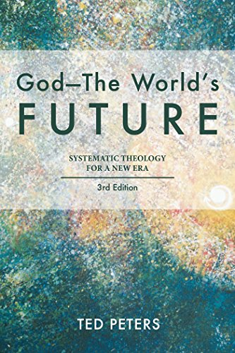 God--The World's Future: Systematic Theology for a New Era