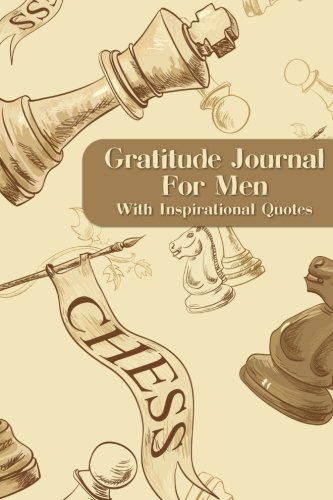 Download Gratitude Journal For Men With Inspirational Quotes: A 5-Minute Journal For The Busy Man - Chess Pieces (Gratitude Journals For Busy People) pdf