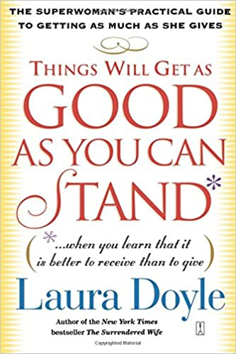 Things will get as good as you can stand when you learn that it things will get as good as you can stand when you learn that it is better to receive than to give the superwomans practical guide to getting as much fandeluxe Image collections