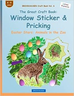 BROCKHAUSEN Craft Book Vol. 6 - The Great Craft Book: Window Sticker & Pricking: Easter Stars: Animals in the Zoo: Volume 6