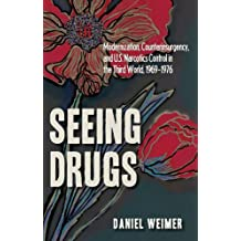 Seeing Drugs: Modernization, Counterinsurgency, and U.S. Narcotics Control in the Third World, 1969-1976 (New Studies in U.S. Foreign Relations)