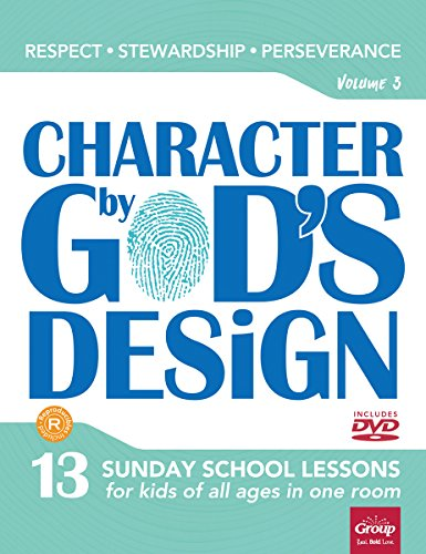 Character by God's Design: Volume 3: 13 Lessons on Respect, Stewardship and Perseverance