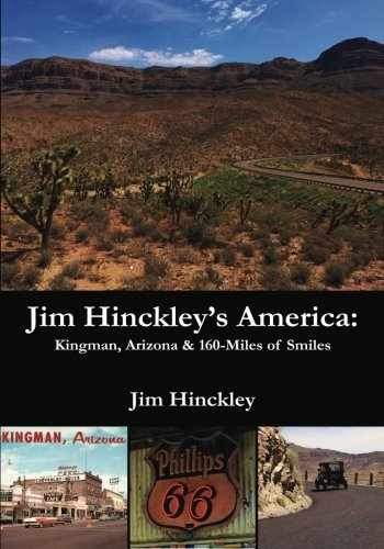 Jim Hinckley's America: Kingman, Arizona & 160 Miles of Smiles (Volume 1)