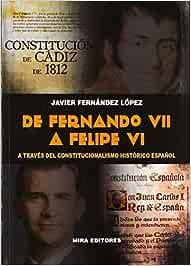 De Fernando VII a Felipe VI a través del constitucionalismo ...