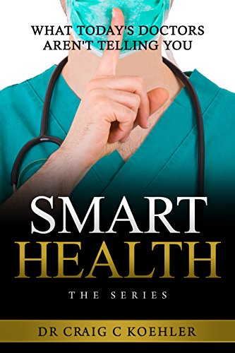Smart Health: What Today's Doctors Aren't Telling You by Dr. Craig Koehler ebook deal