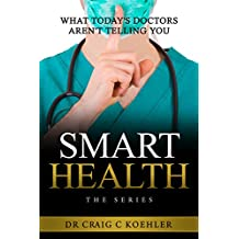 SMART HEALTH: What Today's Doctors Aren't Telling You