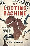 The Looting Machine, Tom Burgis, 1610394399