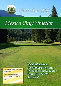 Good Time Golf  Mexico City and Whistler
