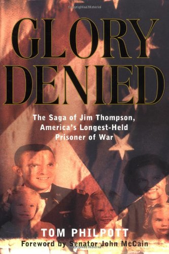 Glory Denied: The Saga of Jim Thompson, America's Longest-Held Prisoner of War by Tom Philpott